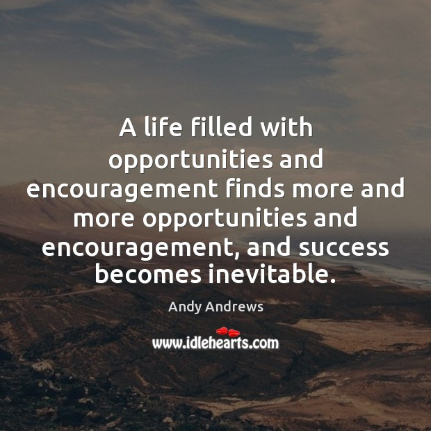 Image, A life filled with opportunities and encouragement finds more and more opportunities