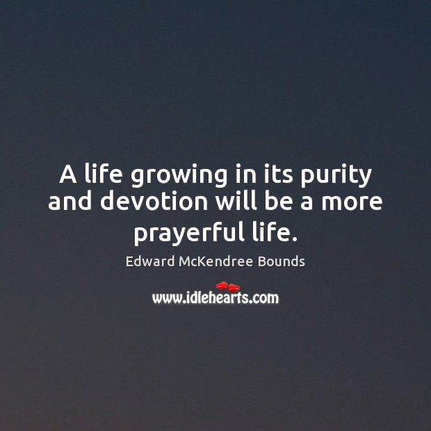Image, A life growing in its purity and devotion will be a more prayerful life.