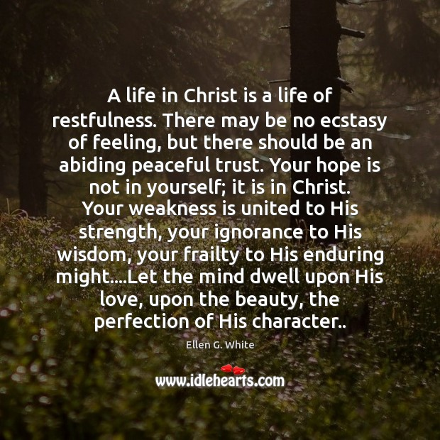 A life in Christ is a life of restfulness. There may be Image