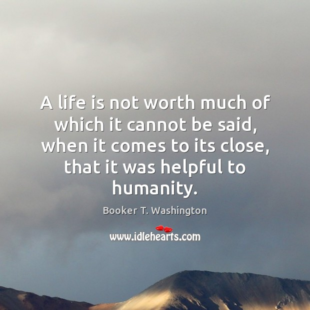 A life is not worth much of which it cannot be said, Image