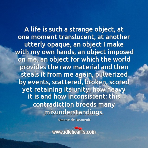 A life is such a strange object, at one moment translucent, at Simone de Beauvoir Picture Quote