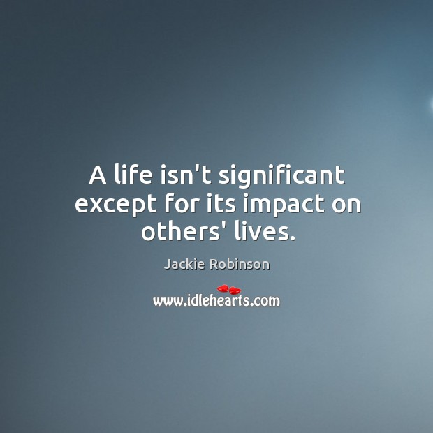 Image, A life isn't significant except for its impact on others' lives.