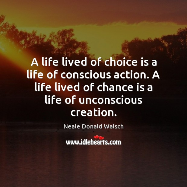 A life lived of choice is a life of conscious action. A Chance Quotes Image