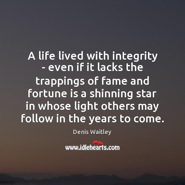 A life lived with integrity – even if it lacks the trappings Denis Waitley Picture Quote