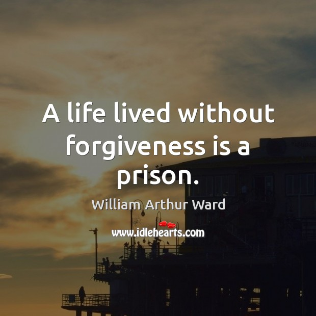 Image, A life lived without forgiveness is a prison.