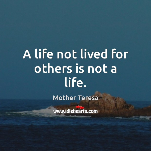 A life not lived for others is not a life. Image