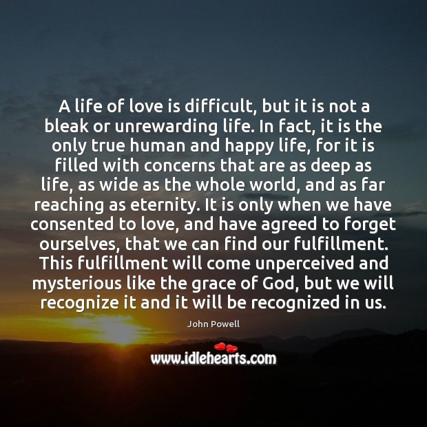 A life of love is difficult, but it is not a bleak John Powell Picture Quote