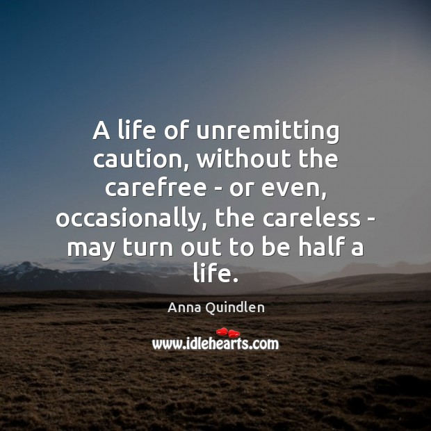 A life of unremitting caution, without the carefree – or even, occasionally, Image