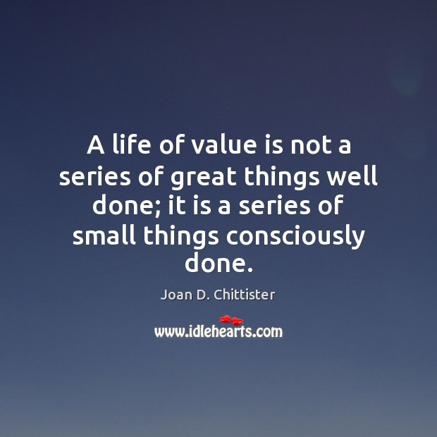 Image, A life of value is not a series of great things well