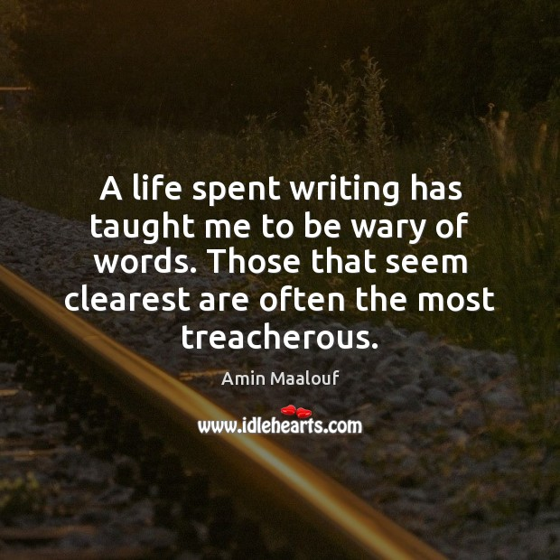 A life spent writing has taught me to be wary of words. Amin Maalouf Picture Quote