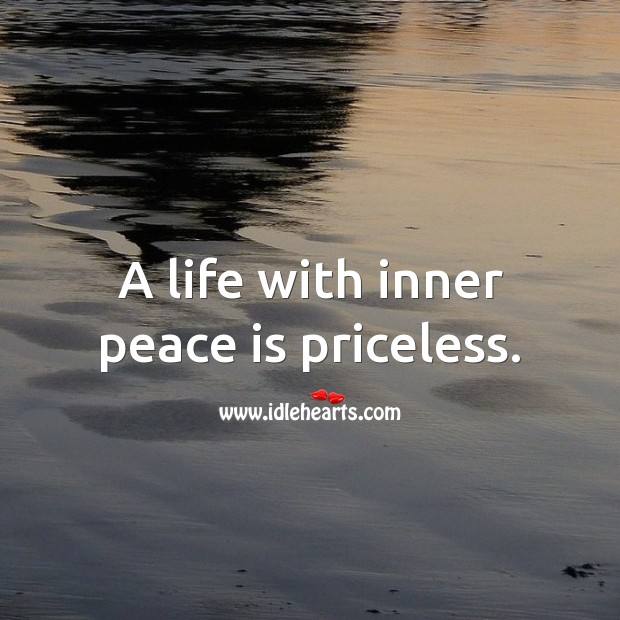 A life with inner peace is priceless. Peace Quotes Image