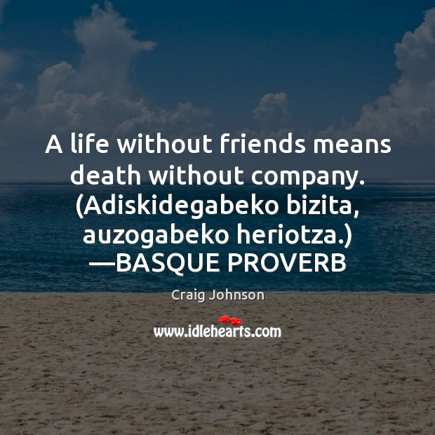 Image, A life without friends means death without company. (Adiskidegabeko bizita, auzogabeko heriotza.) —