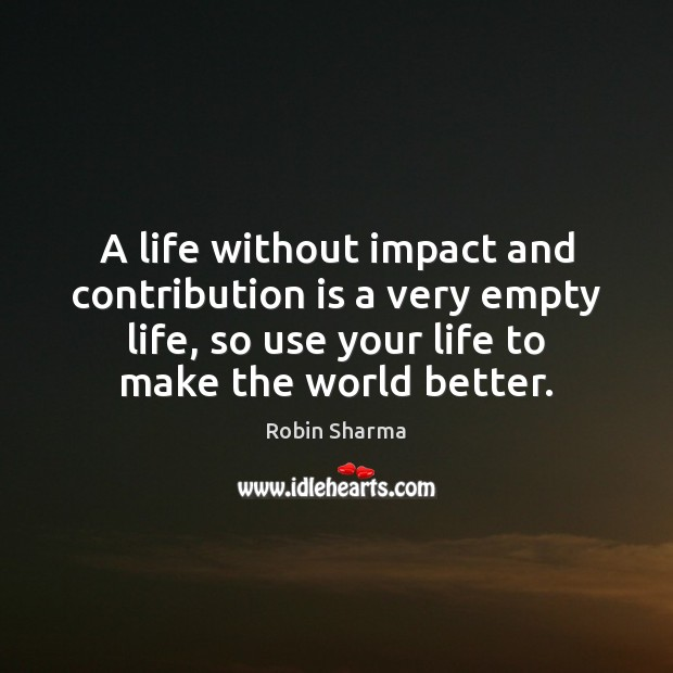 Image, A life without impact and contribution is a very empty life, so