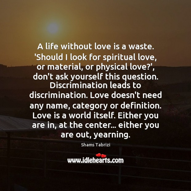 Image, A life without love is a waste. 'Should I look for spiritual
