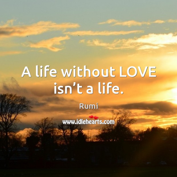 A life without LOVE isn't a life. Image