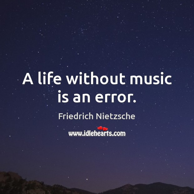 A life without music is an error. Friedrich Nietzsche Picture Quote