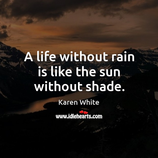 Image, A life without rain is like the sun without shade.
