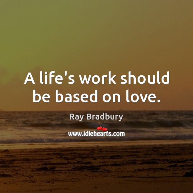 Image, A life's work should be based on love.
