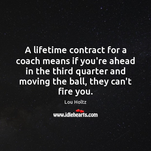 A lifetime contract for a coach means if you're ahead in the Image