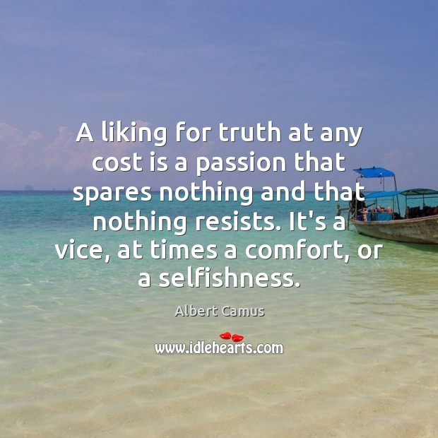 Image about A liking for truth at any cost is a passion that spares