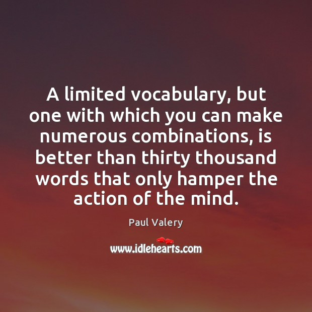 A limited vocabulary, but one with which you can make numerous combinations, Paul Valery Picture Quote
