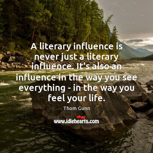 Thom Gunn Picture Quote image saying: A literary influence is never just a literary influence. It's also an