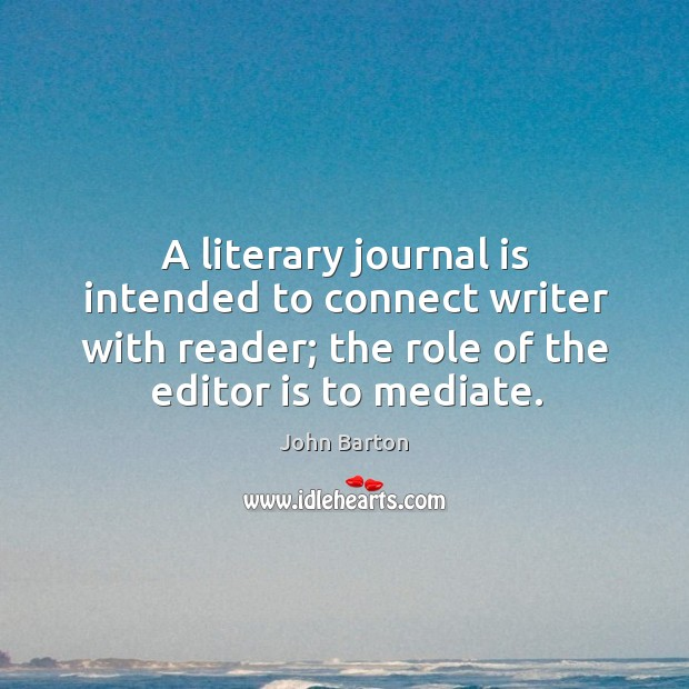A literary journal is intended to connect writer with reader; the role of the editor is to mediate. Image