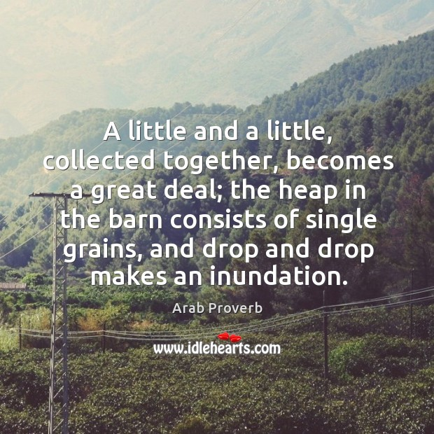 Image, A little and a little, collected together, becomes a great deal