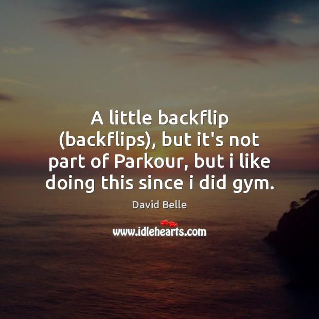 A little backflip (backflips), but it's not part of Parkour, but i Image