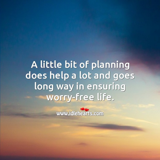 Image, A little bit of planning does help a lot and goes long way in ensuring worry-free life.