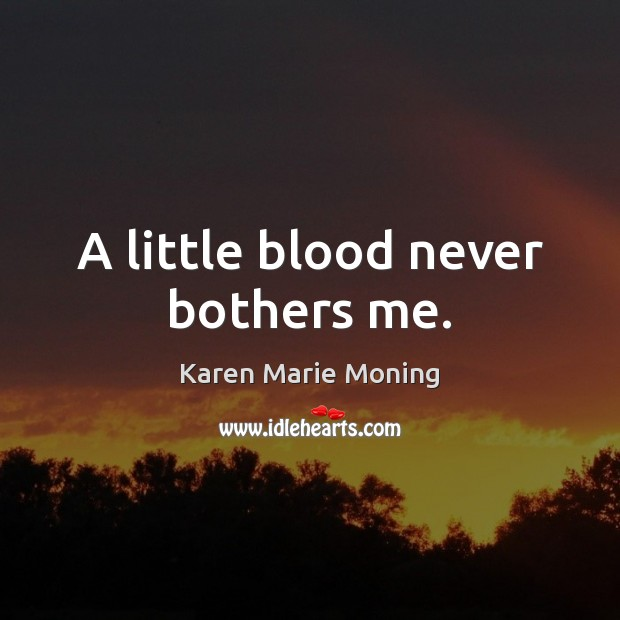 A little blood never bothers me. Image