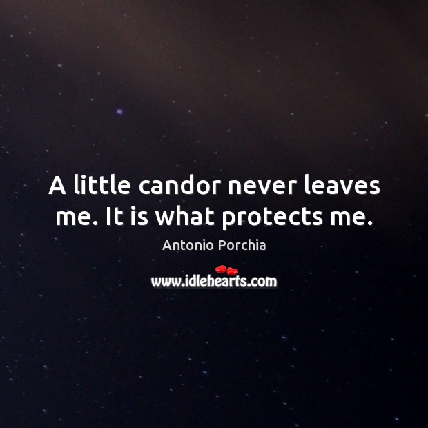 A little candor never leaves me. It is what protects me. Image