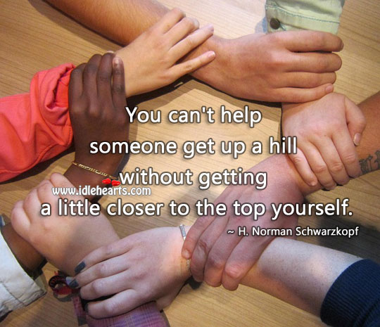 Image, You can't help someone get up a hill without getting to top yourself
