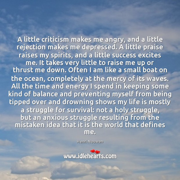 A little criticism makes me angry, and a little rejection makes me Henri Nouwen Picture Quote