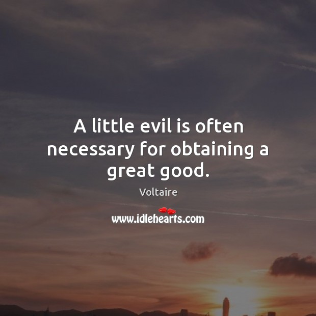 A little evil is often necessary for obtaining a great good. Image