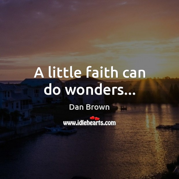 A little faith can do wonders… Dan Brown Picture Quote