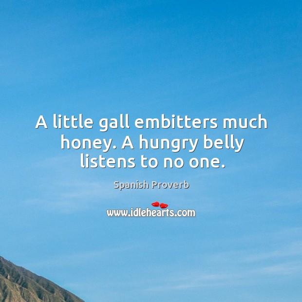 Image, A little gall embitters much honey. A hungry belly listens to no one.