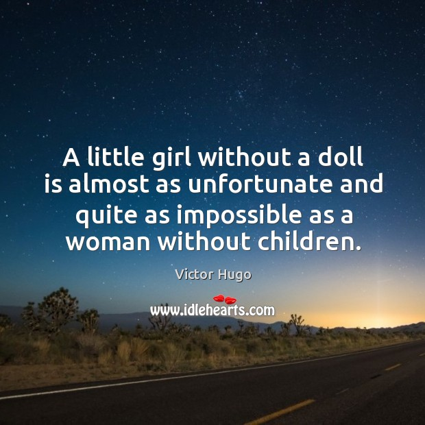 A little girl without a doll is almost as unfortunate and quite as impossible as a woman without children. Image