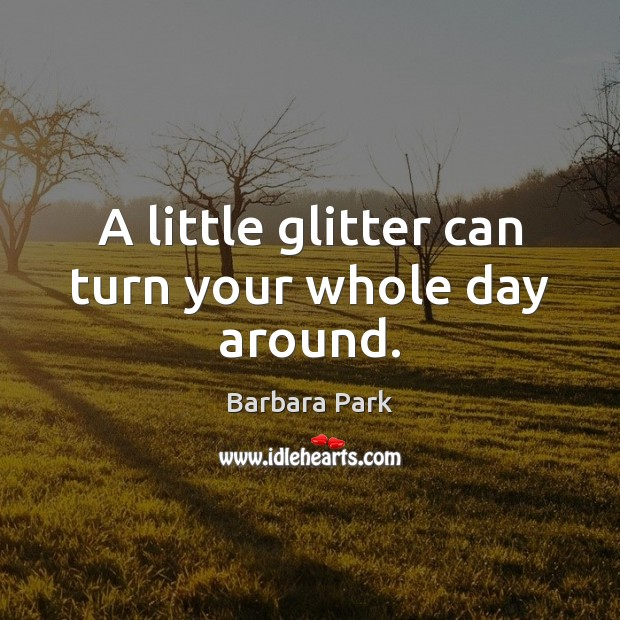 Image, A little glitter can turn your whole day around.