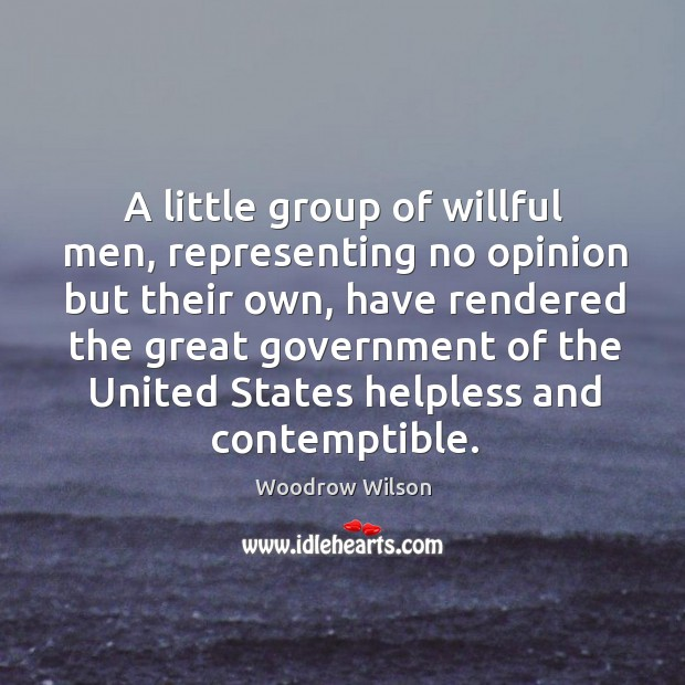 Image, A little group of willful men, representing no opinion but their own