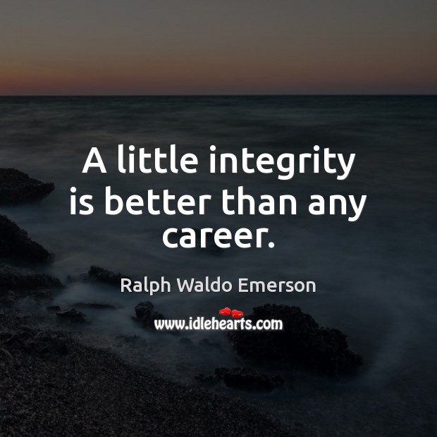 A little integrity is better than any career. Integrity Quotes Image