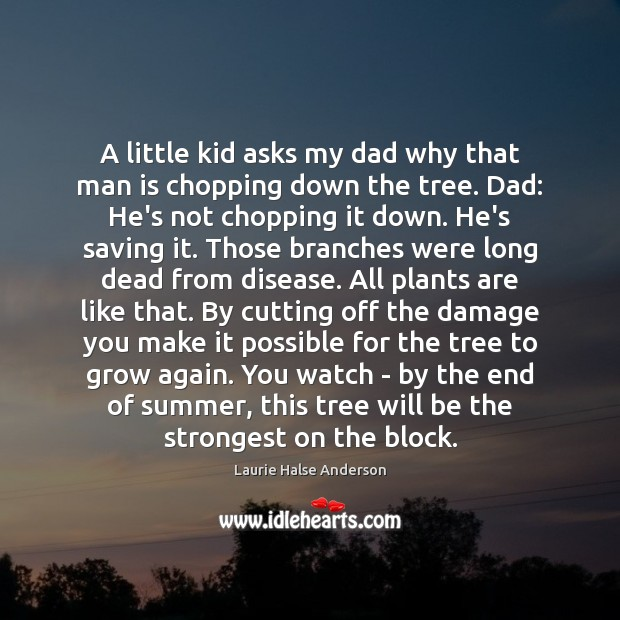 A little kid asks my dad why that man is chopping down Image