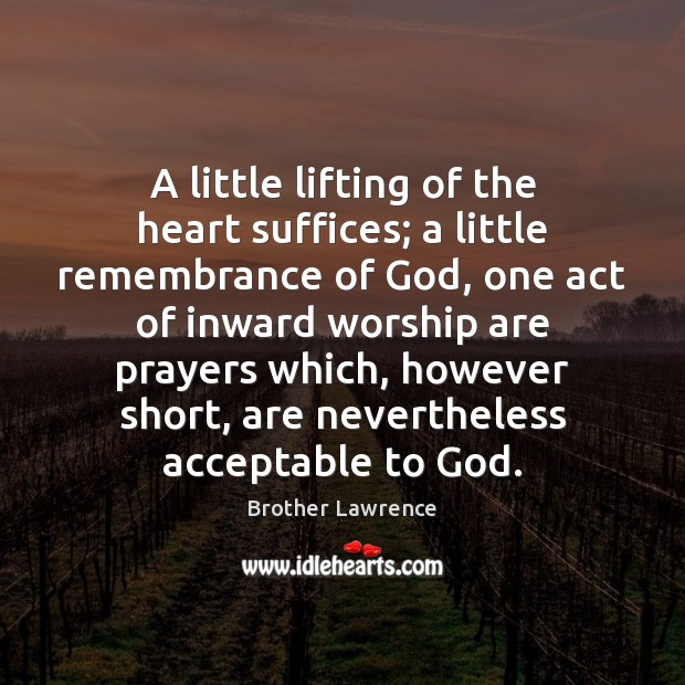 A little lifting of the heart suffices; a little remembrance of God, Image