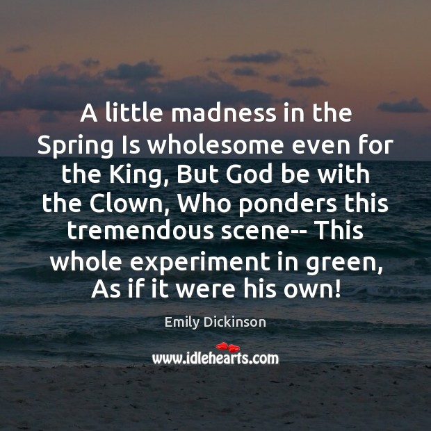 Image, A little madness in the Spring Is wholesome even for the King,
