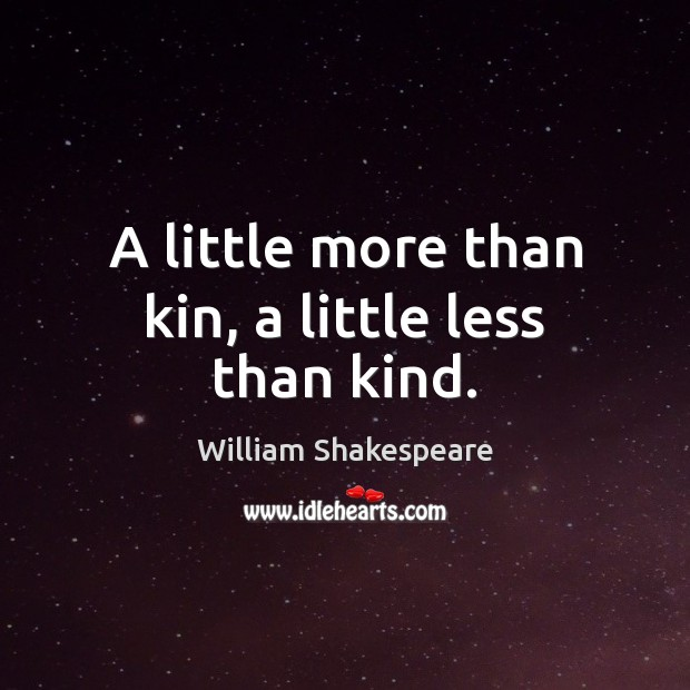 A little more than kin, a little less than kind. William Shakespeare Picture Quote