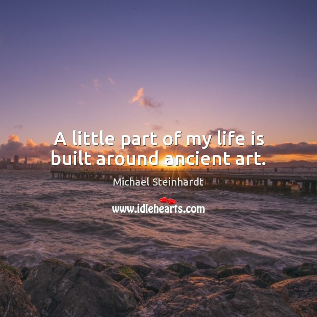 Image, A little part of my life is built around ancient art.