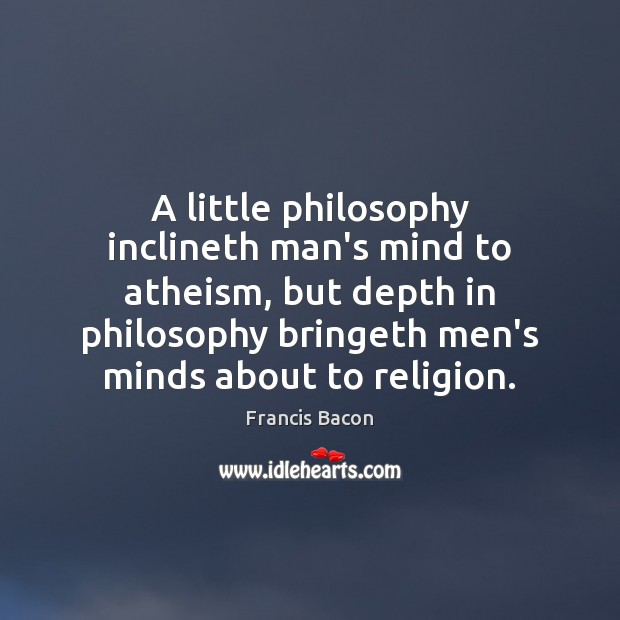 Image, A little philosophy inclineth man's mind to atheism, but depth in philosophy