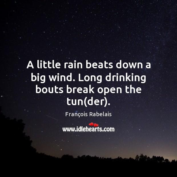 A little rain beats down a big wind. Long drinking bouts break open the tun(der). Image