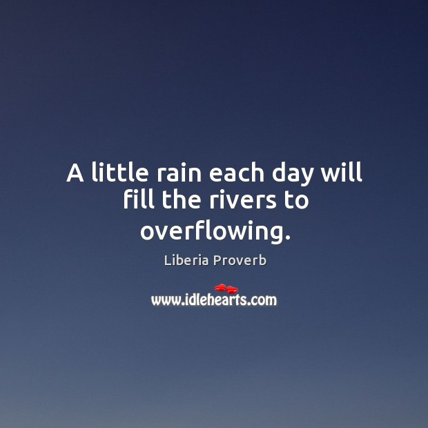 A little rain each day will fill the rivers to overflowing. Liberia Proverbs Image
