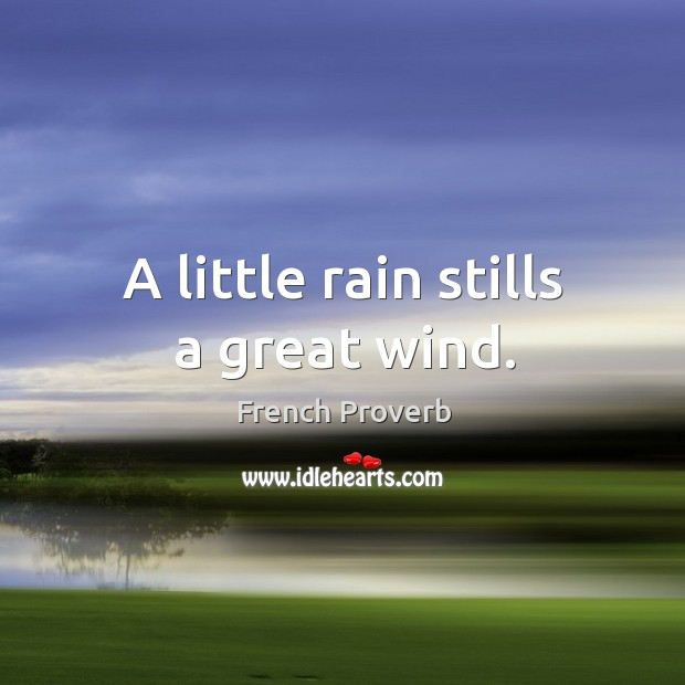Image, A little rain stills a great wind.